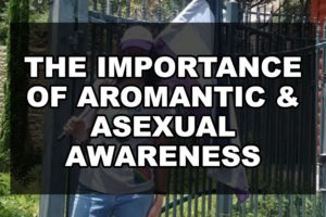 The Importance of Aromantic & Asexual Awareness